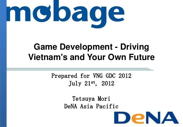 OGDC2012 Driving Vietnam's and Your Own Future_Mr.Tetsuya Mori_DeNA
