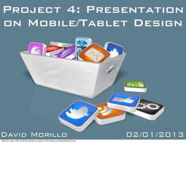 Project 4: Presentationon Mobile/Tablet DesignDavid Morillo                                                               ...