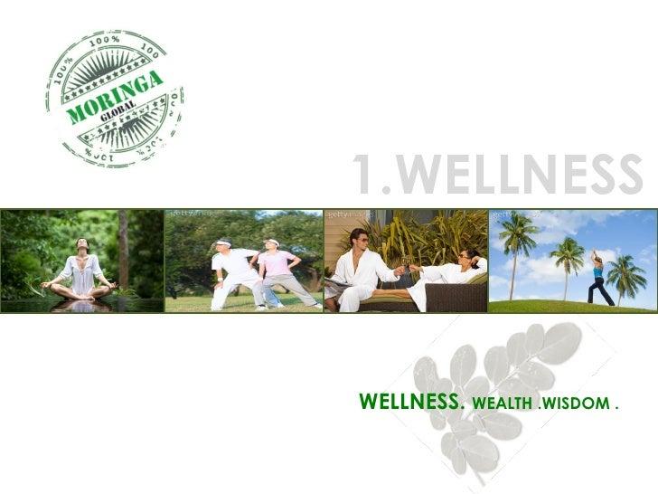 WELLNESS.  WEALTH .WISDOM . 1.WELLNESS