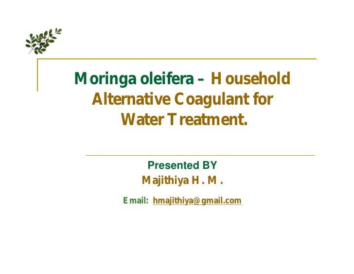 Moringa oleifera – Household  Alternative Coagulant for      Water Treatment.             Presented BY           Majithiya...