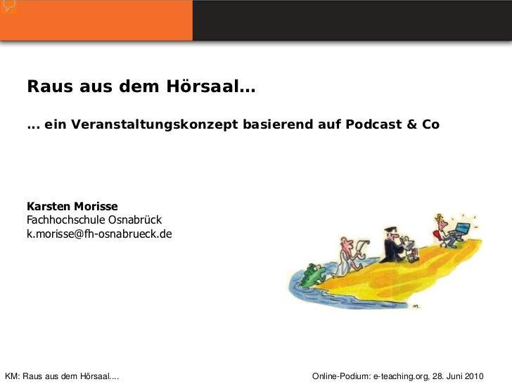 Raus aus dem Hörsaal…     ... ein Veranstaltungskonzept basierend auf Podcast & Co     Karsten Morisse     Fachhochschule ...
