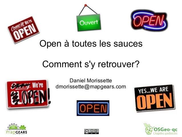 v  Open à toutes les sauces Comment s'y retrouver? Daniel Morissette dmorissette@mapgears.com