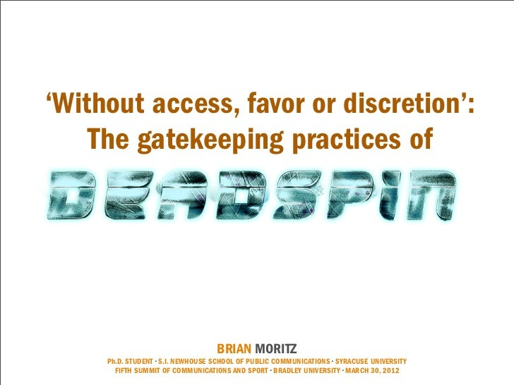'Without access, favor or discretion':    The gatekeeping practices of                                   BRIAN MORITZ     ...