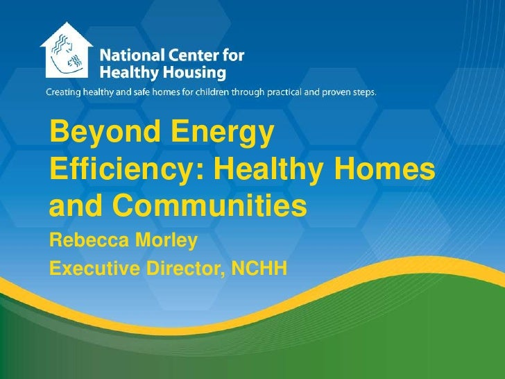 Beyond Energy Efficiency: Healthy Homes and Communities<br />Rebecca Morley<br />Executive Director, NCHH<br />
