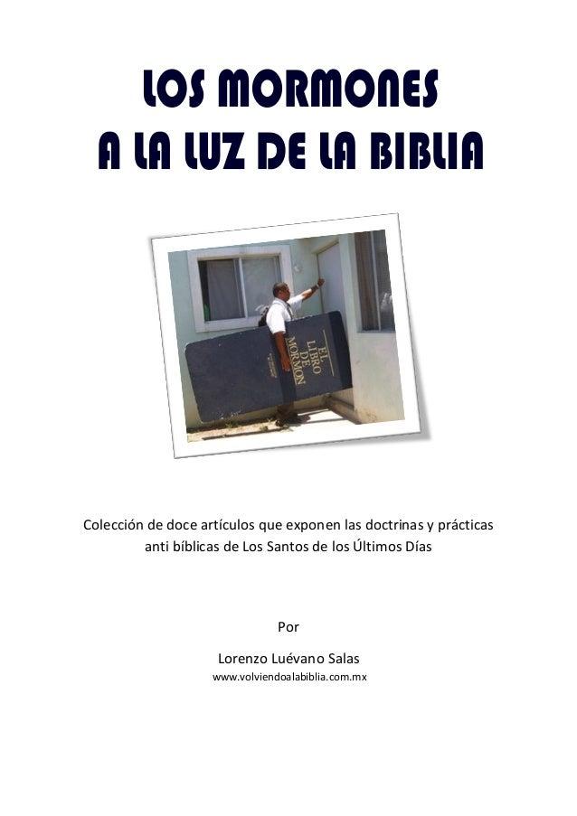 Colección de doce artículos que exponen las doctrinas y prácticas         anti bíblicas de Los Santos de los Últimos Días ...