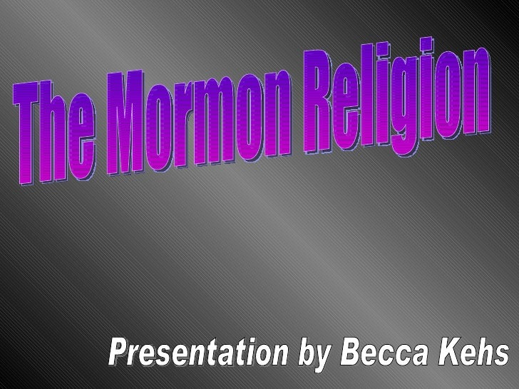 The Mormon Religion Presentation by Becca Kehs
