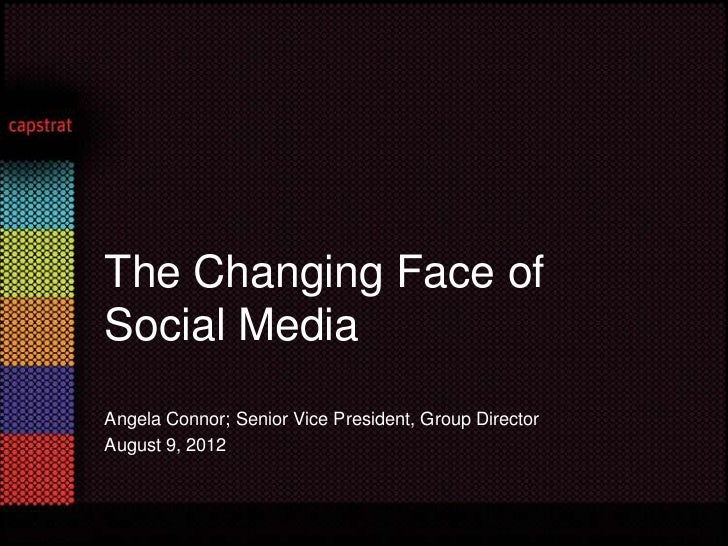 The Changing Face ofSocial MediaAngela Connor; Senior Vice President, Group DirectorAugust 9, 2012