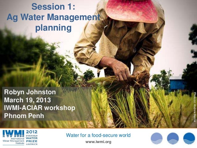 Session 1:Ag Water Management      planningRobyn Johnston                                                Photo:cc: Andrew ...