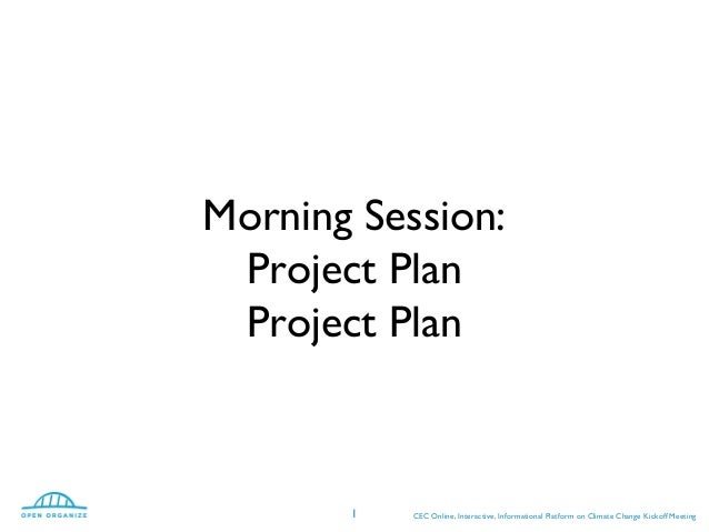 Morning Session:Project PlanProject PlanCEC Online, Interactive, Informational Platform on Climate Change Kickoff Meeting1