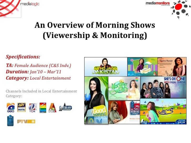 An Overview of Morning Shows                 (Viewership & Monitoring)Specifications:TA: Female Audience (C&S Indv.)Durati...