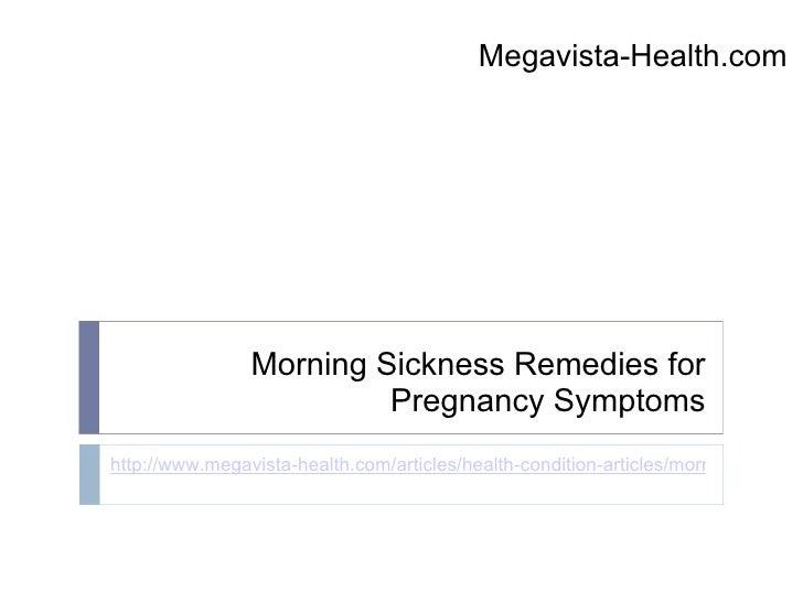 Megavista-Health.com                     Morning Sickness Remedies for                          Pregnancy Symptoms http://...