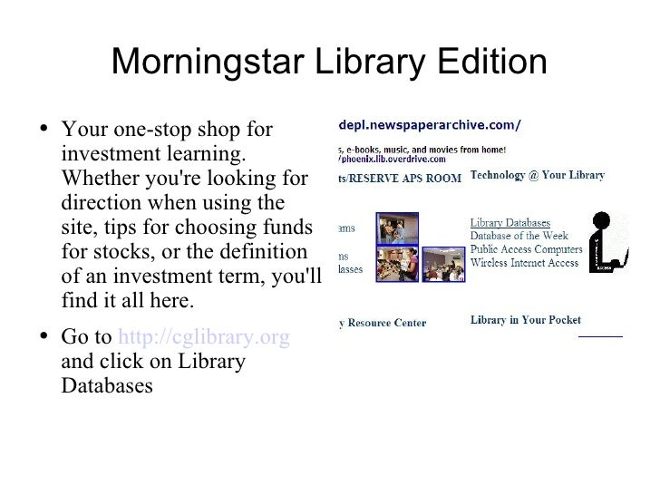 Morningstar Library Edition <ul><li>Your one-stop shop for investment learning. Whether you're looking for direction when ...