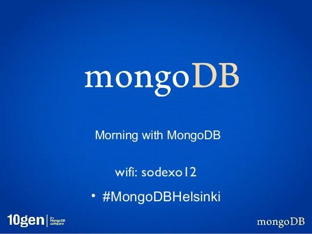 Morning with MongoDB   wifi: sodexo12• #MongoDBHelsinki