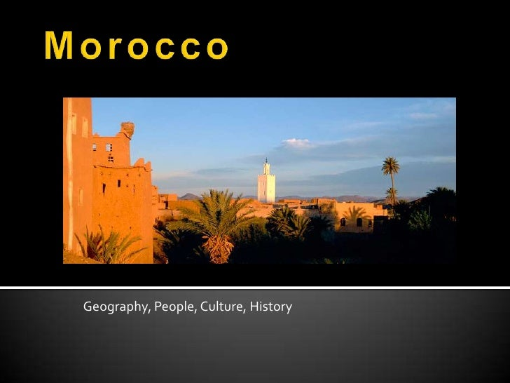 Morocco<br />Geography, People, Culture, History<br />