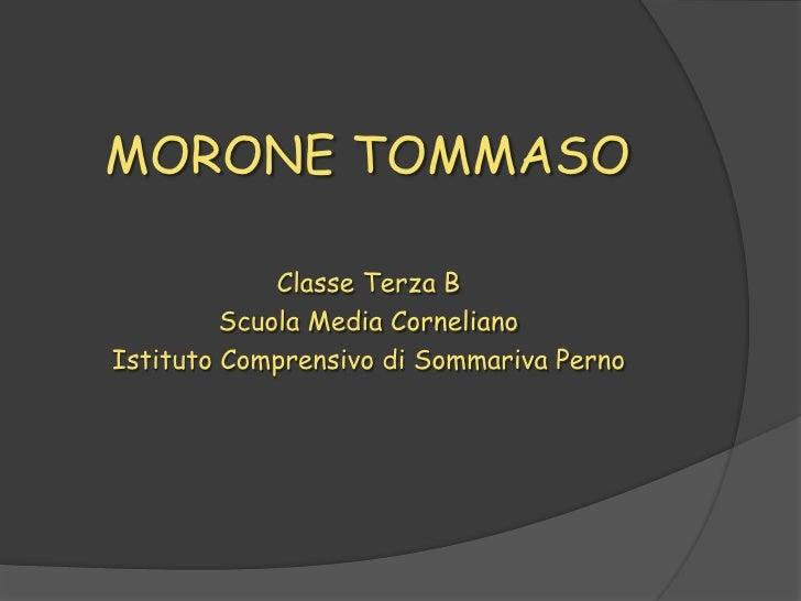 MORONE TOMMASO             Classe Terza B         Scuola Media CornelianoIstituto Comprensivo di Sommariva Perno