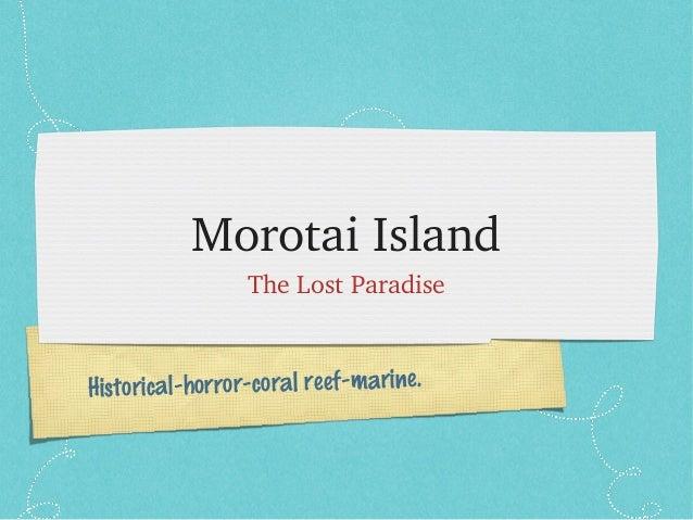 Historical-horror-coral reef-marine. MorotaiIsland TheLostParadise
