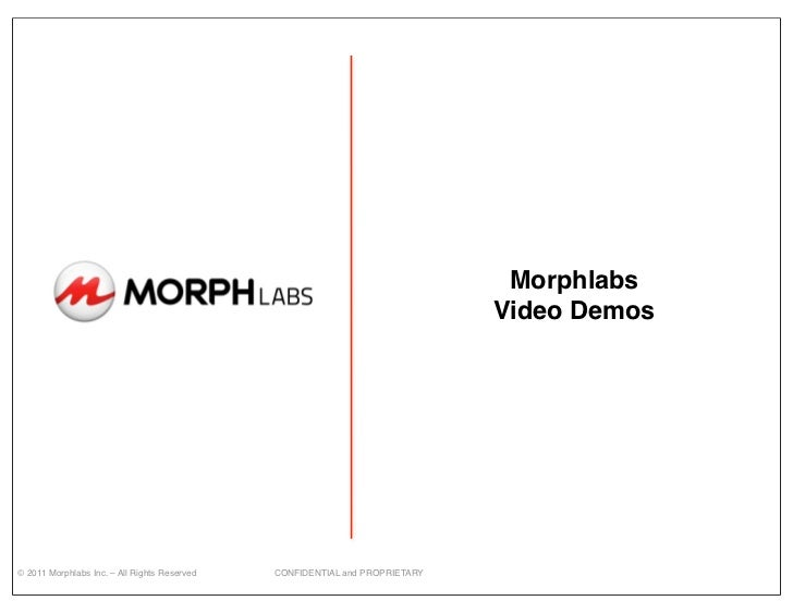 Morphlabs                                                                                    Video Demos© 2011 Morphlabs I...