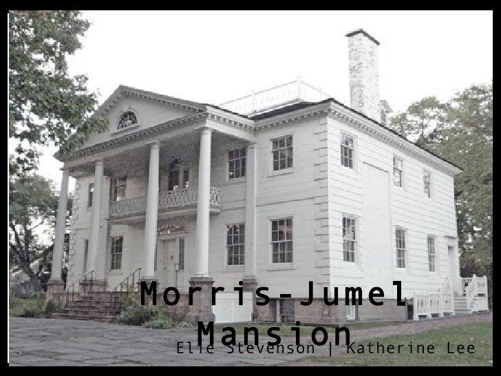 Morris-Jumel Mansion       Elie Stevenson | Katherine Lee