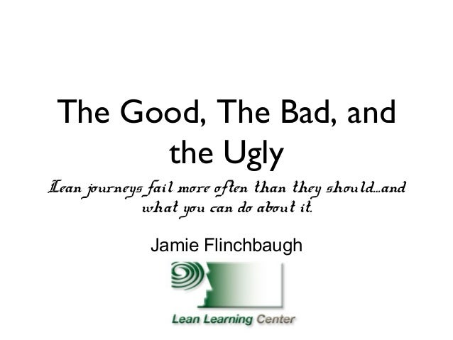 The Good, The Bad, and       the UglyLean journeys fail more often than they should…and             what you can do about ...