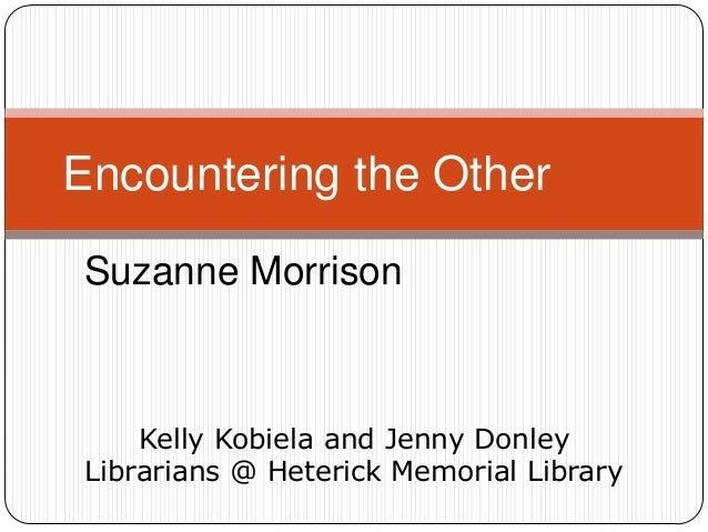 Encountering the Other Suzanne Morrison  Kelly Kobiela and Jenny Donley Librarians @ Heterick Memorial Library