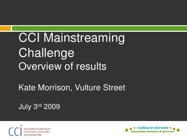 CCI Mainstreaming Challenge<br />Overview of results<br />Kate Morrison, Vulture Street<br />July 3rd 2009<br />
