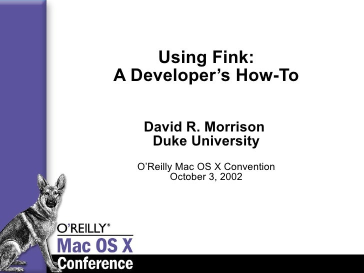Using Fink: A Developer's How-To David R. Morrison  Duke University O'Reilly Mac OS X Convention October 3, 2002