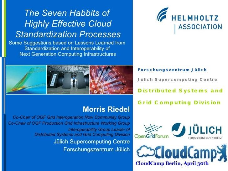 Morris Riedel JSC - The Seven Habits of Highly Effective Cloud standardization processes - Lightning Talk - CloudCamp Berlin 30.04.2009