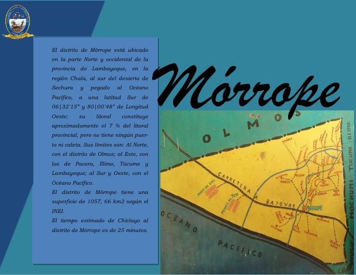 MórropeEl distrito de Mórrope está ubicadoen la parte Norte y occidental de laprovincia de Lambayeque, en laregión Chala, ...