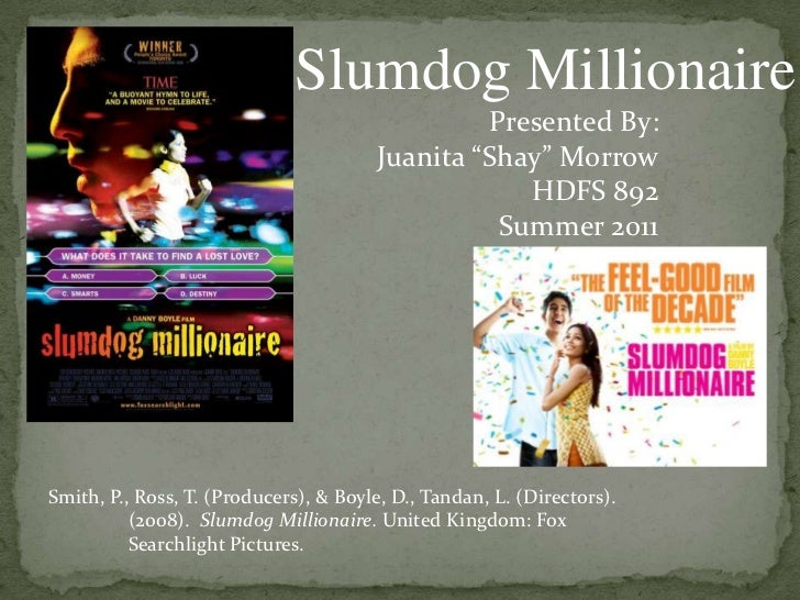 "Slumdog Millionaire <br />Presented By:<br />Juanita ""Shay"" Morrow<br />HDFS 892<br />Summer 2011<br />Smith, P., Ross, T...."