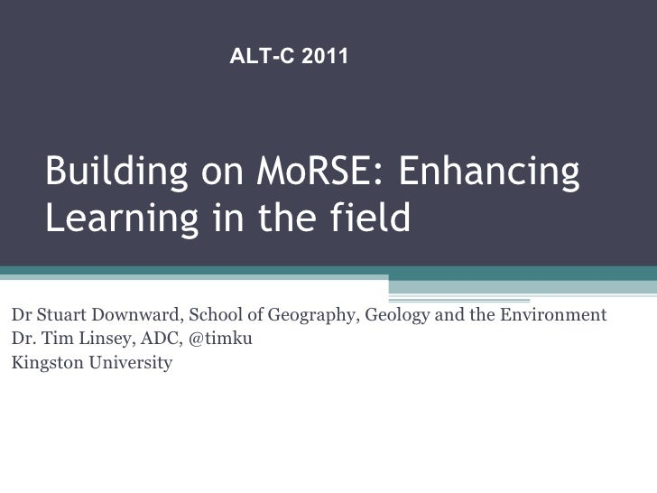 Building on MoRSE: Enhancing Learning in the field Dr Stuart Downward, School of Geography, Geology and the Environment Dr...