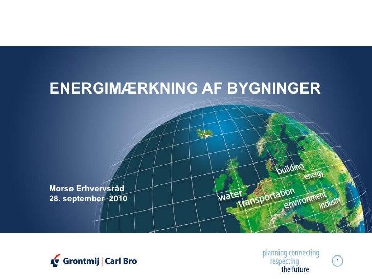ENERGIMÆRKNING AF BYGNINGER Morsø Erhvervsråd 28. september  2010