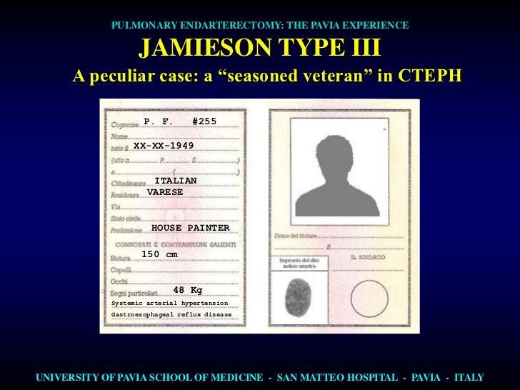 "PULMONARY ENDARTERECTOMY: THE PAVIA EXPERIENCE                   JAMIESON TYPE III      A peculiar case: a ""seasoned veter..."