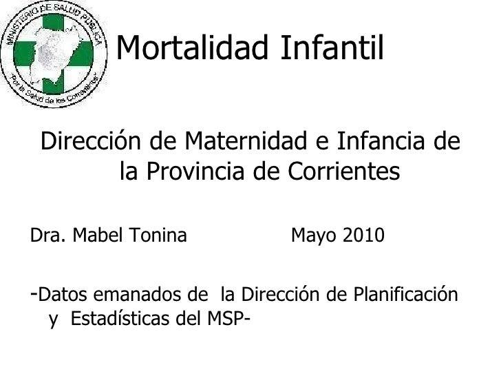 Mortalidad Infantil <ul><li>Dirección de Maternidad e Infancia de la Provincia de Corrientes </li></ul><ul><li>Dra. Mabel ...