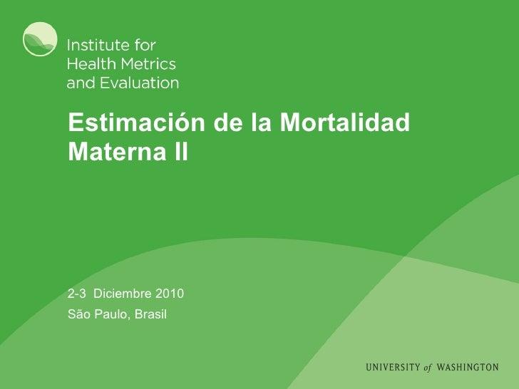 Estimación de la Mortalidad Materna II 2-3  Diciembre 2010 São Paulo, Brasil