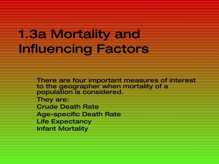 1.3a Mortality and Influencing Factors There are four important measures of interest to the geographer when mortality of a...