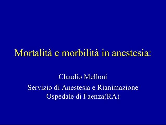 Mortalità e morbilità in anestesia: Claudio Melloni Servizio di Anestesia e Rianimazione Ospedale di Faenza(RA)