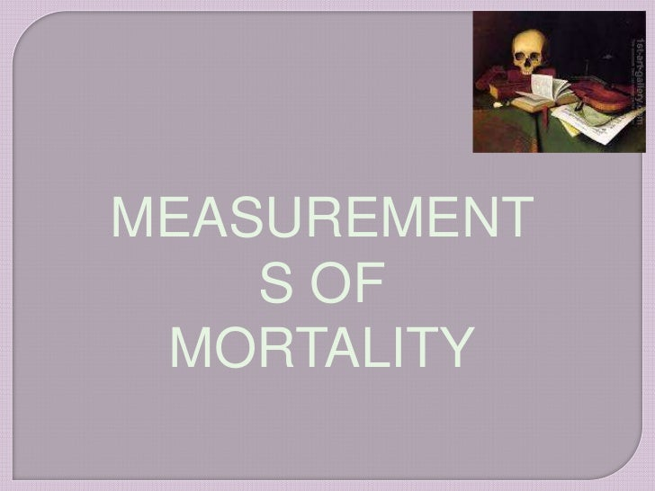 MEASUREMENT    S OF MORTALITY