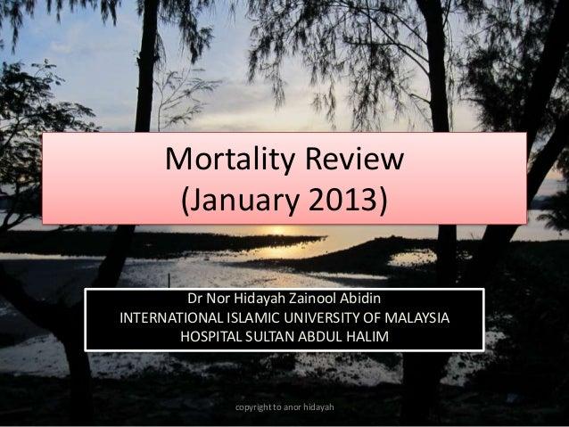 Mortality Review       (January 2013)         Dr Nor Hidayah Zainool AbidinINTERNATIONAL ISLAMIC UNIVERSITY OF MALAYSIA   ...