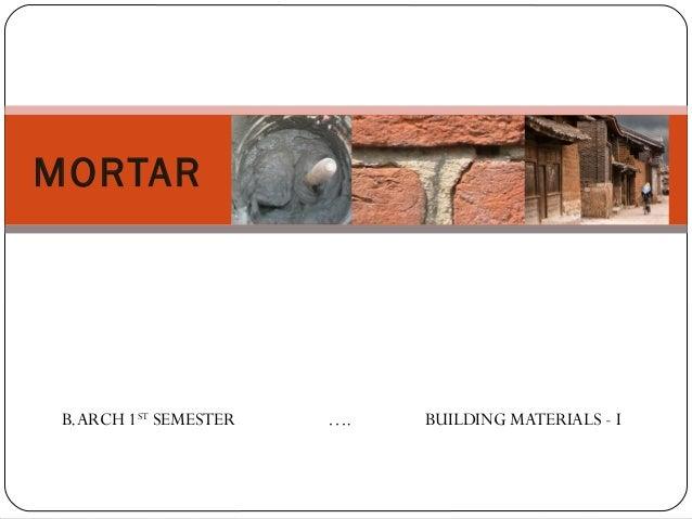 MORTAR  B.ARCH 1ST SEMESTER  ….  BUILDING MATERIALS - I