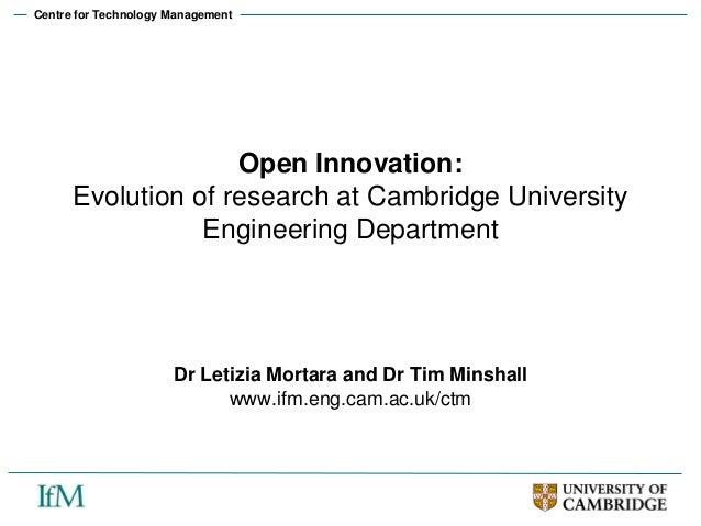Centre for Technology ManagementOpen Innovation:Evolution of research at Cambridge UniversityEngineering DepartmentDr Leti...