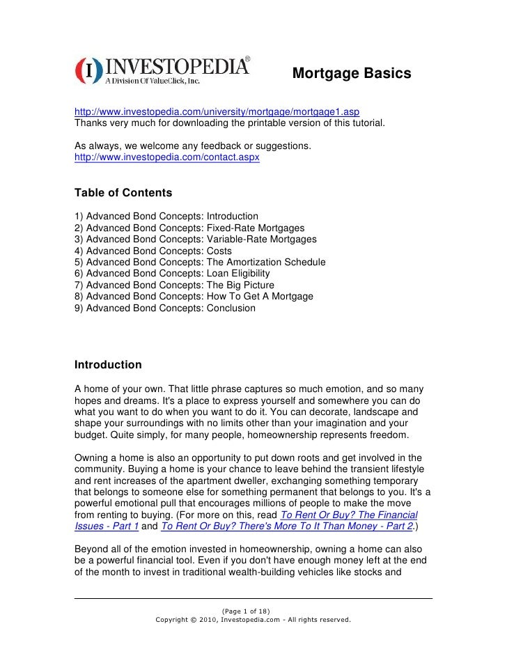 Mortgage Basicshttp://www.investopedia.com/university/mortgage/mortgage1.aspThanks very much for downloading the printable...