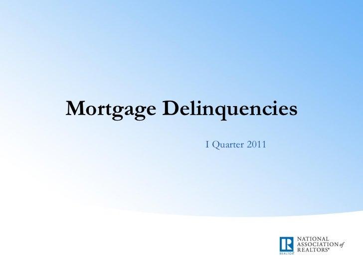 Mortgage Delinquencies             I Quarter 2011