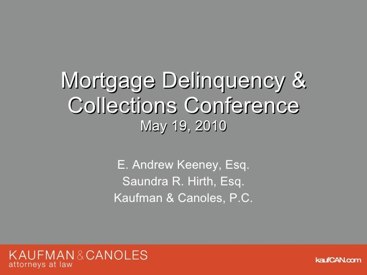 Mortgage Delinquency & Collections Conference May 19, 2010 E. Andrew Keeney, Esq. Saundra R. Hirth, Esq. Kaufman & Canoles...