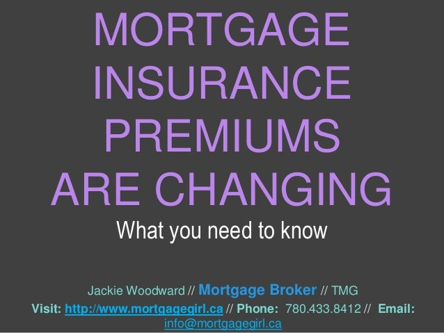 MORTGAGE INSURANCE PREMIUMS ARE CHANGING Jackie Woodward // Mortgage Broker // TMG Visit: http://www.mortgagegirl.ca // Ph...