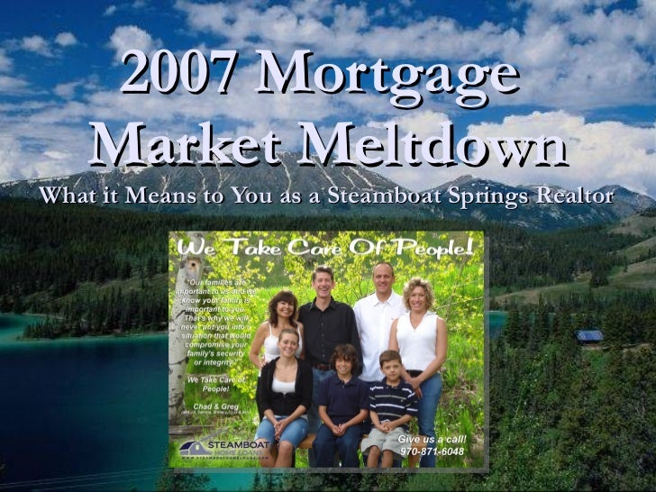 2007 Mortgage  Market Meltdown What it Means to You as a Steamboat Springs Realtor