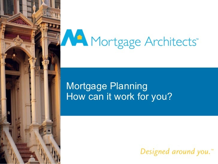 Mortgage Planning How can it work for you?