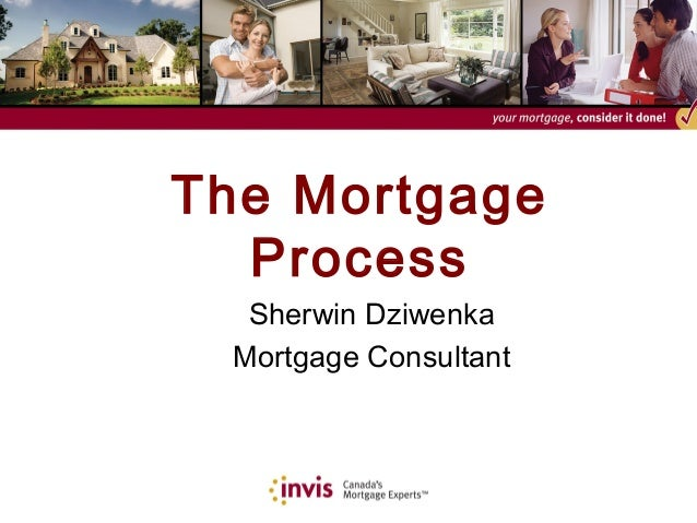 The Mortgage Process Sherwin Dziwenka Mortgage Consultant