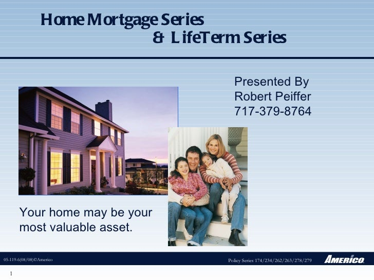 Home Mortgage Series  & LifeTerm Series Presented By Robert Peiffer  717-379-8764 Your home may be your most valuable asse...