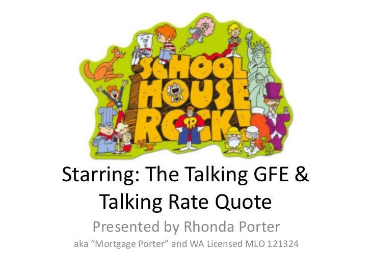 """Starring: The Talking GFE & Talking Rate Quote<br />Presented by Rhonda Porter<br />aka """"Mortgage Porter"""" and WA Licensed ..."""