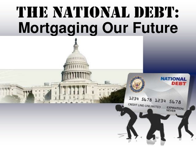 The National Debt:Mortgaging Our Future